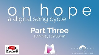 on hope: a digital song cycle (Part 3)