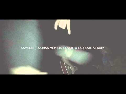 SAMSON - TAK BISA MEMILIKI COVER BY FADRIZAL