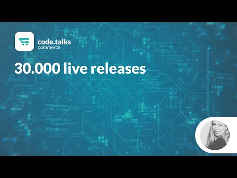 code.talks commerce 2018 - 30.000 live releases