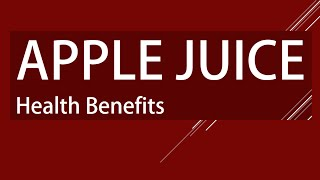 Amazing Health Benefits of Apple Juice - Apple Juice Benefits - Apple Juice for Good Health