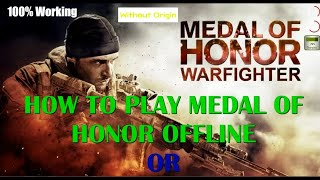 how to play{without origin} medal of honor warfighter without origin/offline