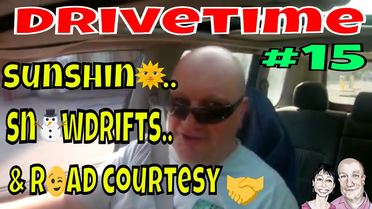 Drivetime #15.  Sunshine, Snowdrifts & Road Courtesy