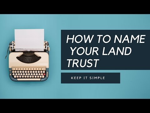 How to Name Your Land Trust