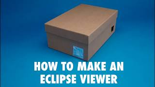 How to Make a Shoebox Solar Eclipse Viewer
