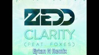 Zedd feat. Foxes - Clarity (Eytan N Remix)