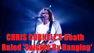 CHRIS CORNELL'S Death Ruled 'Suicide By Hanging'