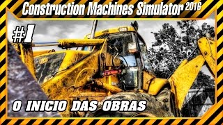 CONSTRUCTION MACHINES SIMULATOR 2016 | #1 | O INICIO DAS OBRAS | BY CLONIX