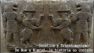 Genética y Transhumanismo: De Noé a Nimrod, la historia no contada (h+)