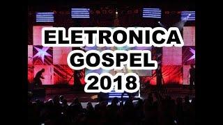 Musicas Gospel Eletrônica 2018 Ao Vivo