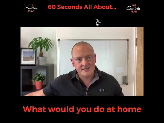 What would you do at home