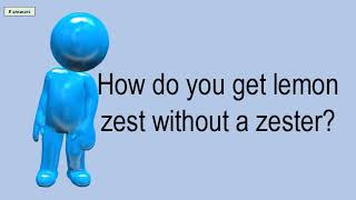 How Do You Get Lemon Zest Without A Zester?