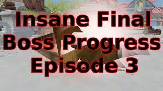 Insane Final Boss Progress Episode 3: Am I good Yet?
