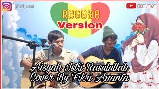 AISYAH ISTRI RASULULLAH   Reggae Version By Fikri Ananta
