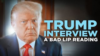 'TRUMP INTERVIEW' — A Bad Lip Reading