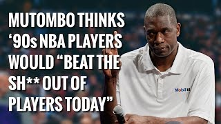 "Dikembe Mutombo Thinks '90s NBA Players Would ""Beat The Sh** Out Of Players Today"""