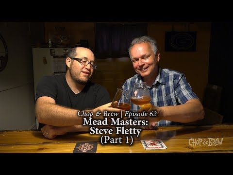 Chop & Brew | Mead Masters: Steve Fletty (Part 1)