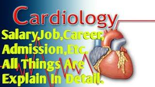 Cardiologist क्या Better है Career के लिये ADMISSION,Salary,Job|| जानिये Detail मे||(Hindi)