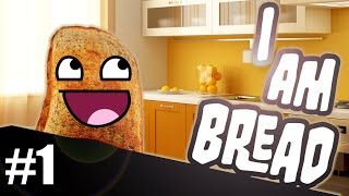 I AM BREAD | Best Simulator Ever! | Gameplay Part 1