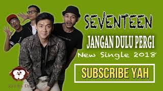 SEVENTEEN - JANGAN DULU PERGI LIRIK (Unofficial).mp3