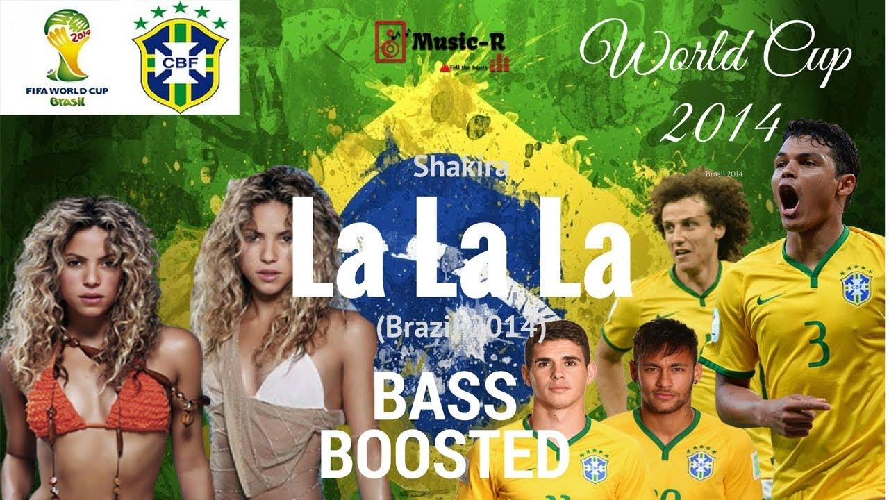 Shakira La La La Brazil 2014 Fifa World Cup Song Bass Boosted Youtube
