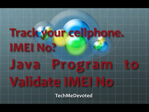 How to track your cellphone? IMEI No? Java Program to validate IMEI number
