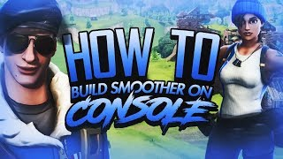 HOW TO BUILD SMOOTHER ON CONSOLE (FORTNITE BATTLE ROYALE)