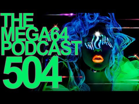 Mega64 Podcast 504 - Trying to Cyber with Lady Gaga
