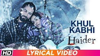 Khul Kabhi | Lyrical | Arijit Singh| Haider| Vishal Bhardwaj| Shahid Kapoor| Shraddha Kapoor