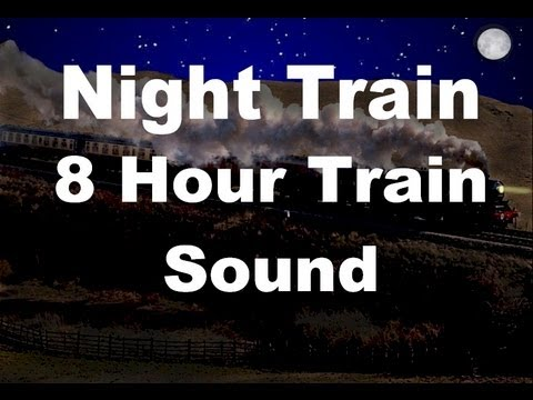 Long Train Sounds For Sleep : Night Train 8 Hour Sound
