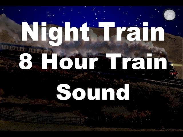 Long Train Sounds For Sleep Night Train 8 Hour Sound