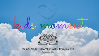 theHeart Kids Moment 8/9/20 - Movement Prayer with Psalm 104 (feat. Tori)