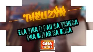 MC Theuzyn - Ela tira o pau da tcheca, pra botar na boca (GR6 Filmes)