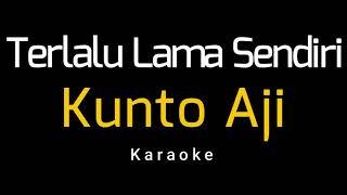 Kunto Aji -Terlalu Lama Sendiri (Karaoke)