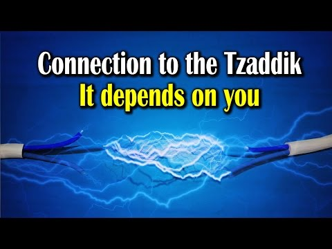 Connection to the Tzaddik | It depends on you