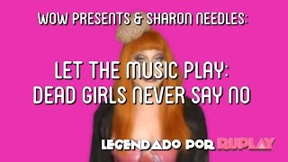 wow presents sharon needles let the music play dead girls never say no legendado pt br