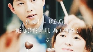 K.Will - Talk Love [han | rom | eng] (Descendants Of The Sun OST Part 6)