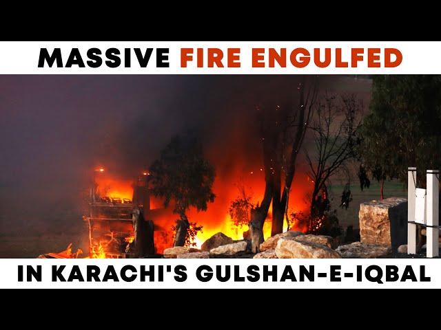 Massive Fire Engulfed In Karachi's Gulshan-E-Iqbal