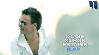 Скачать Otash Xijron Eslagin Оташ Хижрон Эслагин Music Version