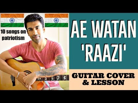 10 Songs on Patriotism | Ae Watan | Raazi | Arijit Singh | Guitar Cover + Lesson