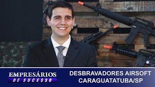 DESBRAVADORES AIRSOFT CARAGUATATUBA/SP, EMPRESÁRIOS DE SUCESSO