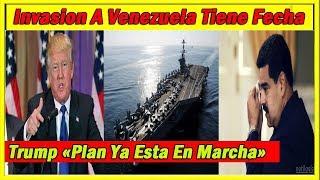 La Invasión A Venezuela Ya Tiene Fecha 18/06/2018