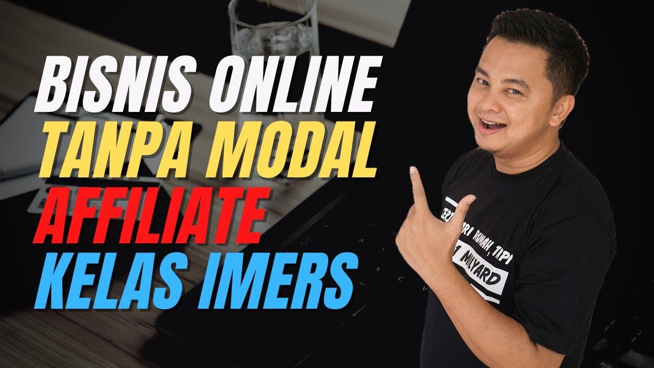 BISNIS ONLINE TANPA MODAL AFFILIATE KELAS IMERS - YouTube