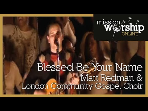 Matt Redman and the London Community Gospel Choir - Blessed be Your Name