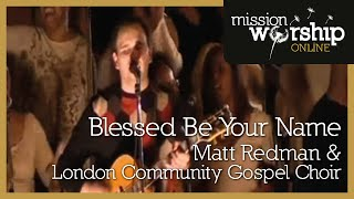Matt Redman and the London Community Gospel Choir - Blessed be Your Name