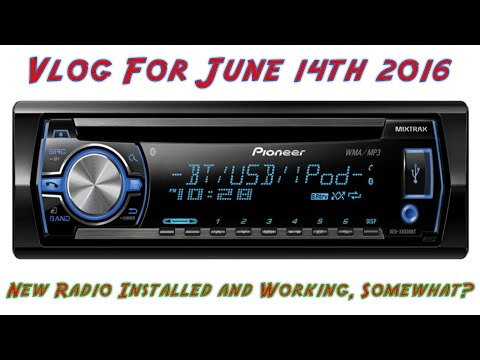 Vlog For June 14th 2016  -  New Radio Installed and Working, Somewhat