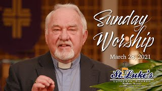 Palm Sunday | March 28th, 2021 | St Luke's Lutheran Church