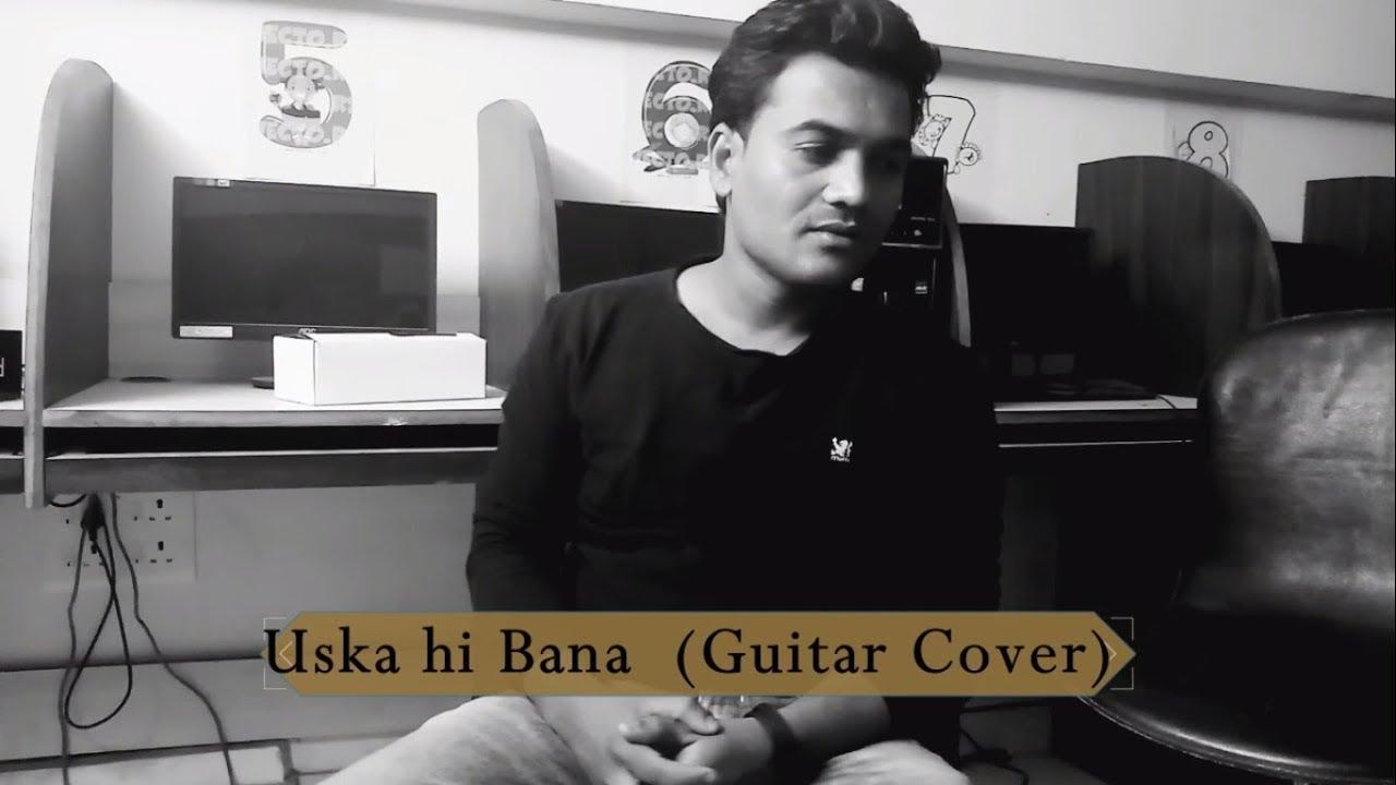 Uska Hi Bana Guitar Cover Anosh Youtube