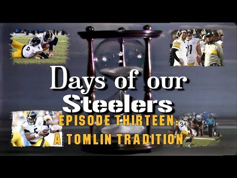 Days of our Steelers - Episode Thirteen: A Tomlin Tradition