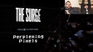 Perplexing Pixels: The Surge (PS4 Pro) (review/commentary) Ep300