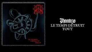 "PHANTAZO ""Le Temps Dètruit Tout"""